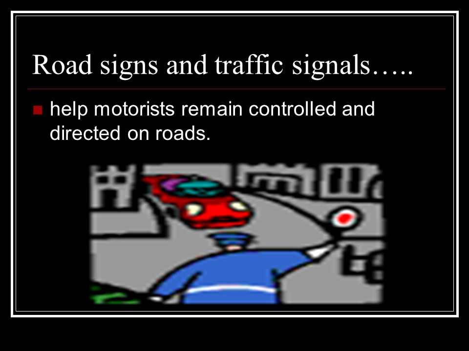 Road signs and traffic signals…..