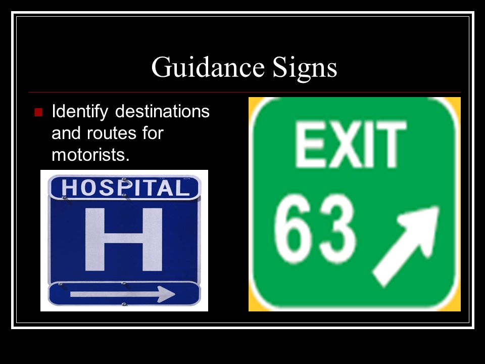 Guidance Signs Identify destinations and routes for motorists.