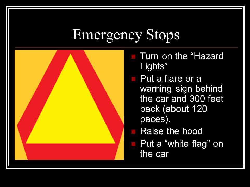 Emergency Stops Turn on the Hazard Lights