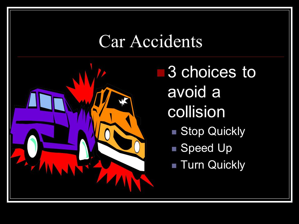 Car Accidents 3 choices to avoid a collision Stop Quickly Speed Up