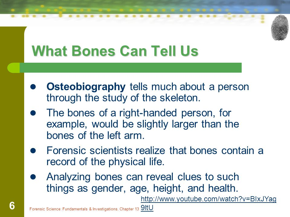 What Bones Can Tell Us Osteobiography tells much about a person through the study of the skeleton.