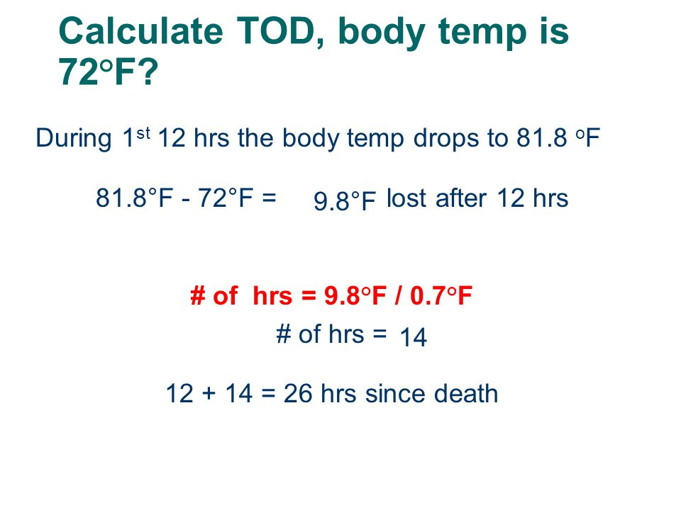 Calculate TOD, body temp is 72°F