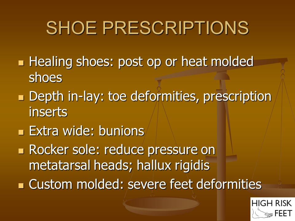 SHOE PRESCRIPTIONS Healing shoes: post op or heat molded shoes