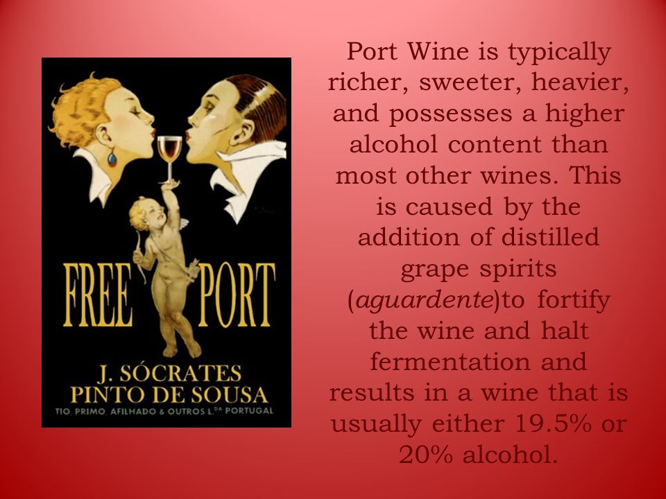 Port Wine is typically richer, sweeter, heavier, and possesses a higher alcohol content than most other wines.