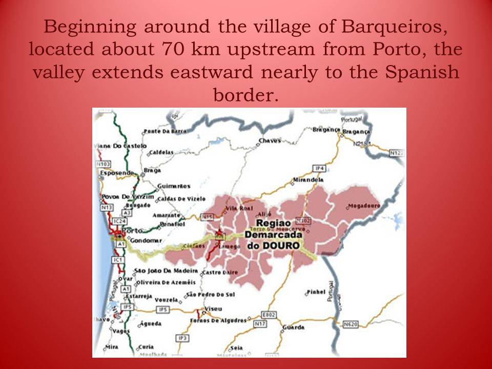 Beginning around the village of Barqueiros, located about 70 km upstream from Porto, the valley extends eastward nearly to the Spanish border.