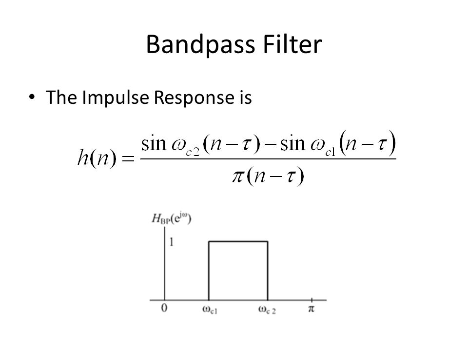 Bandpass Filter The Impulse Response is