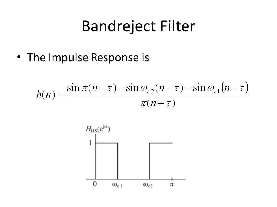 Bandreject Filter The Impulse Response is