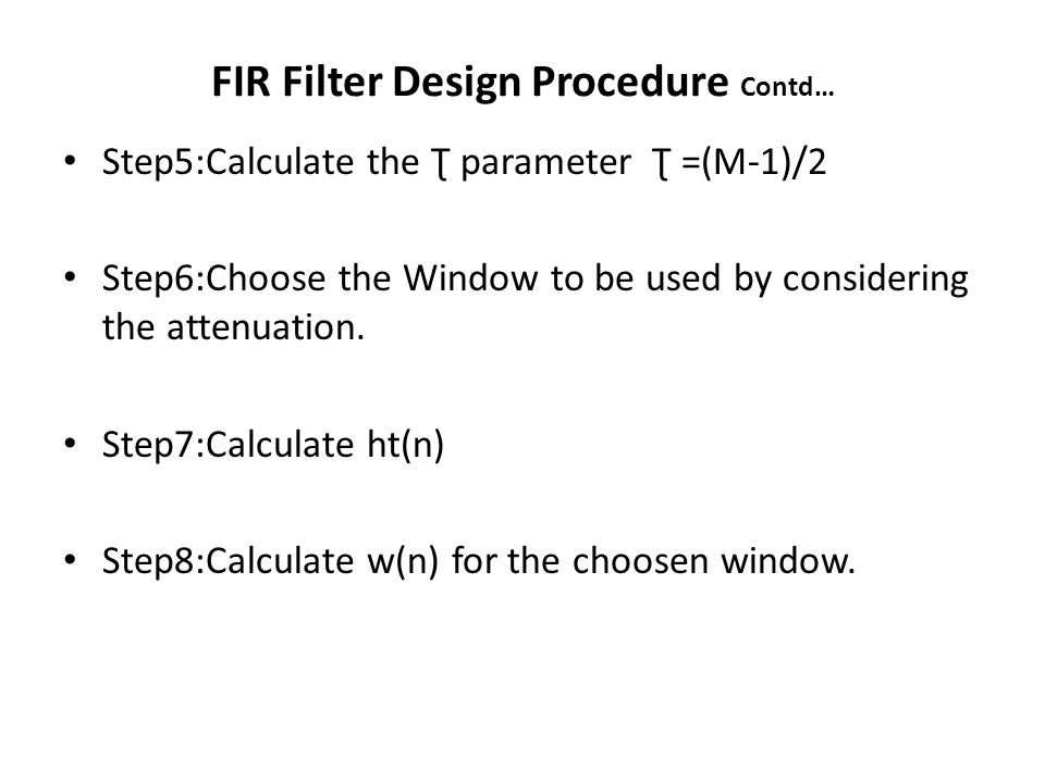FIR Filter Design Procedure Contd…