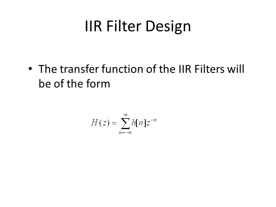 IIR Filter Design The transfer function of the IIR Filters will be of the form