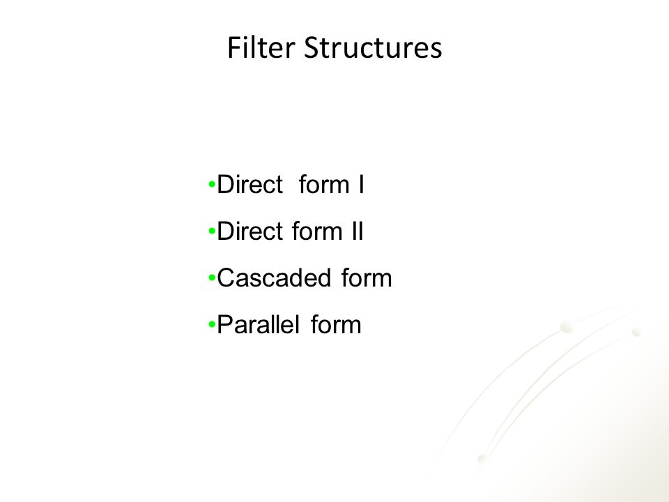 Filter Structures Direct form I Direct form II Cascaded form