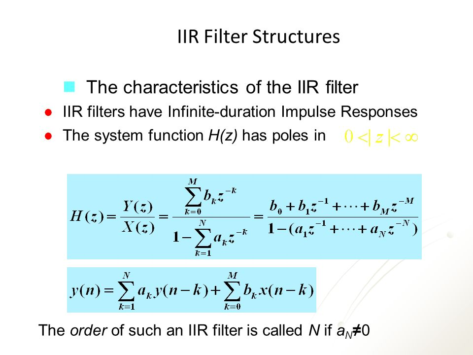 IIR Filter Structures The characteristics of the IIR filter