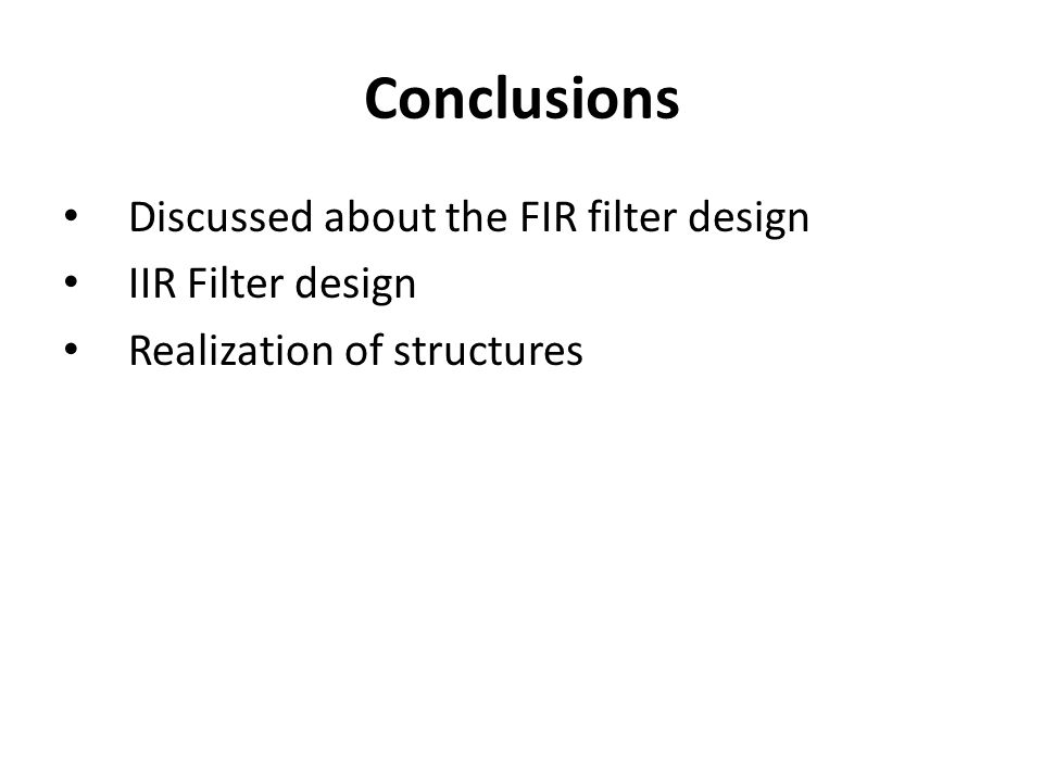 Conclusions Discussed about the FIR filter design IIR Filter design