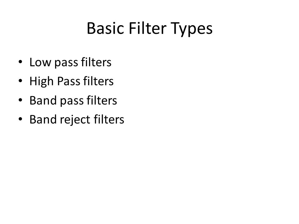 Basic Filter Types Low pass filters High Pass filters