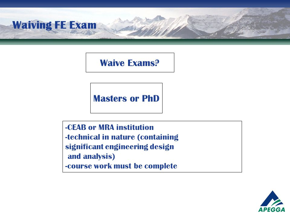 Waiving FE Exam Waive Exams Masters or PhD CEAB or MRA institution