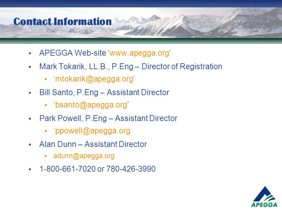 Contact Information APEGGA Web-site 'www.apegga.org' Mark Tokarik, LL.B., P.Eng – Director of Registration.
