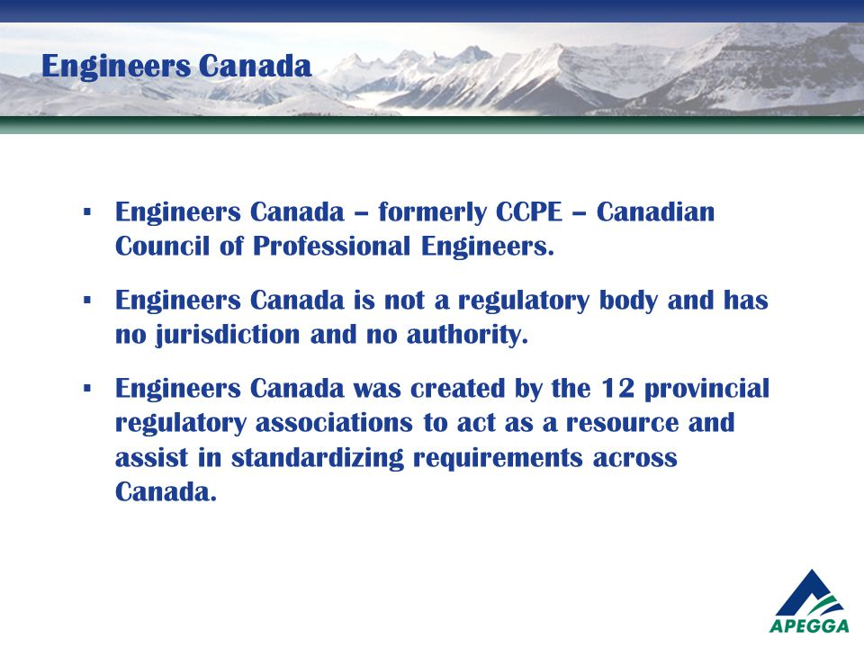 Engineers Canada Engineers Canada – formerly CCPE – Canadian Council of Professional Engineers.