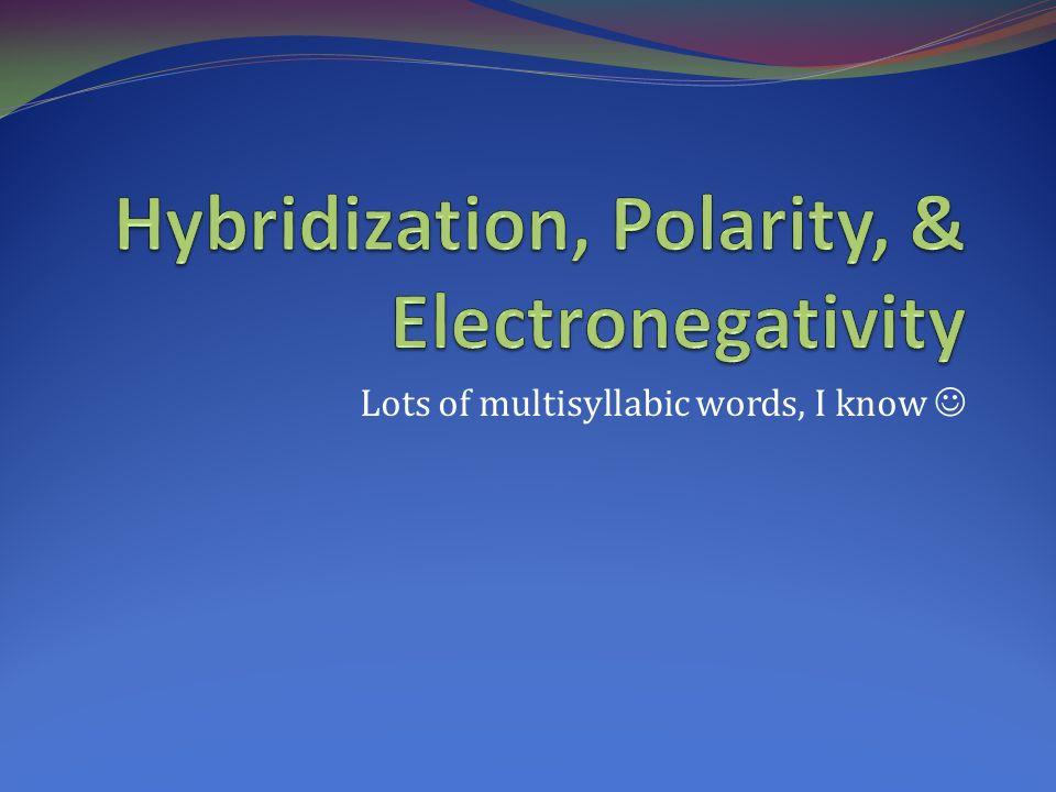 Hybridization, Polarity, & Electronegativity