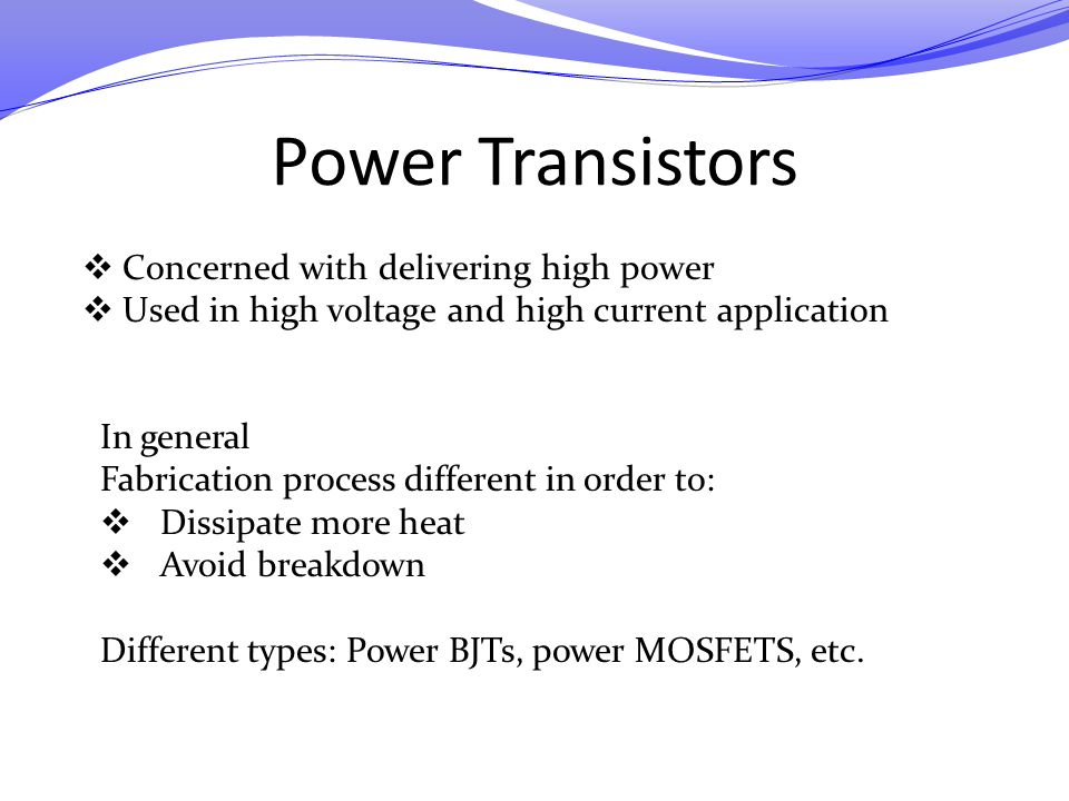 Power Transistors Concerned with delivering high power