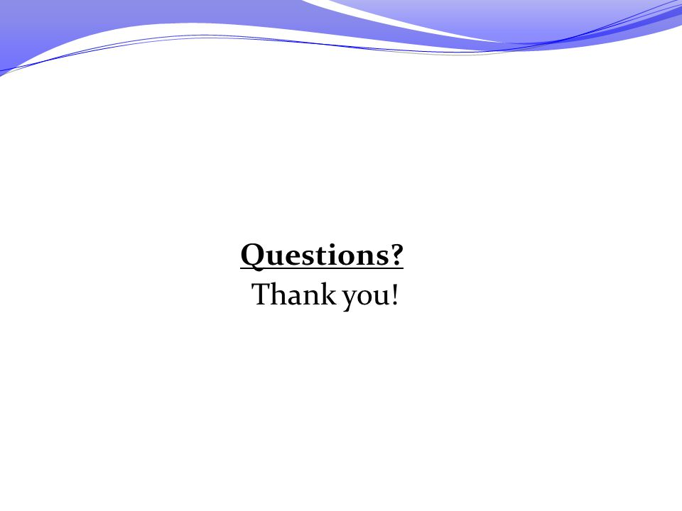 Questions Thank you! But there are much more than these.