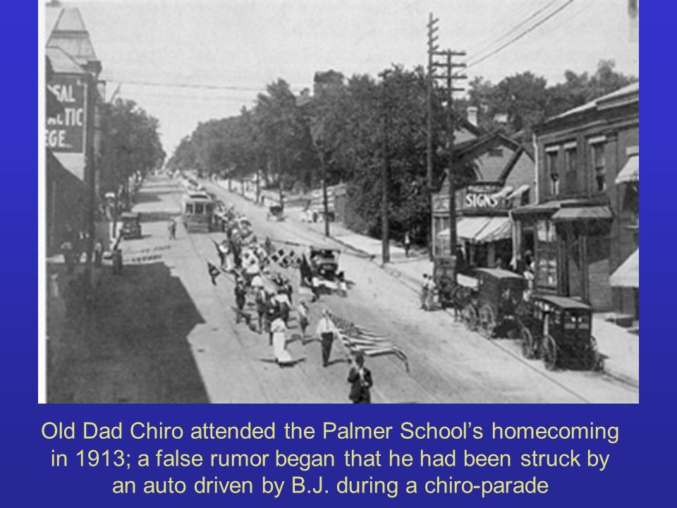 Old Dad Chiro attended the Palmer School's homecoming in 1913; a false rumor began that he had been struck by an auto driven by B.J.
