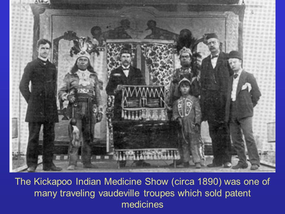 The Kickapoo Indian Medicine Show (circa 1890) was one of many traveling vaudeville troupes which sold patent medicines