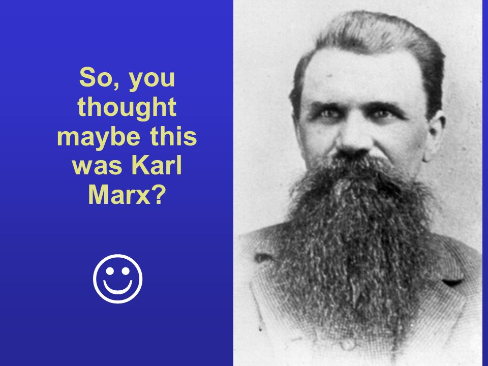So, you thought maybe this was Karl Marx