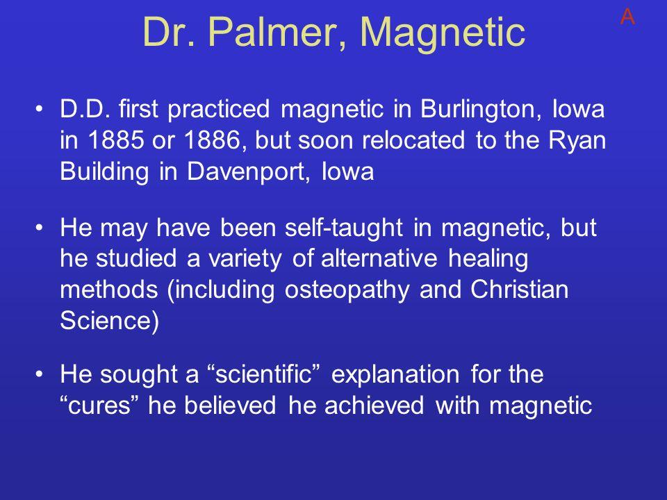 Dr. Palmer, Magnetic A.