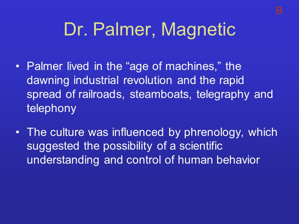 B Dr. Palmer, Magnetic.