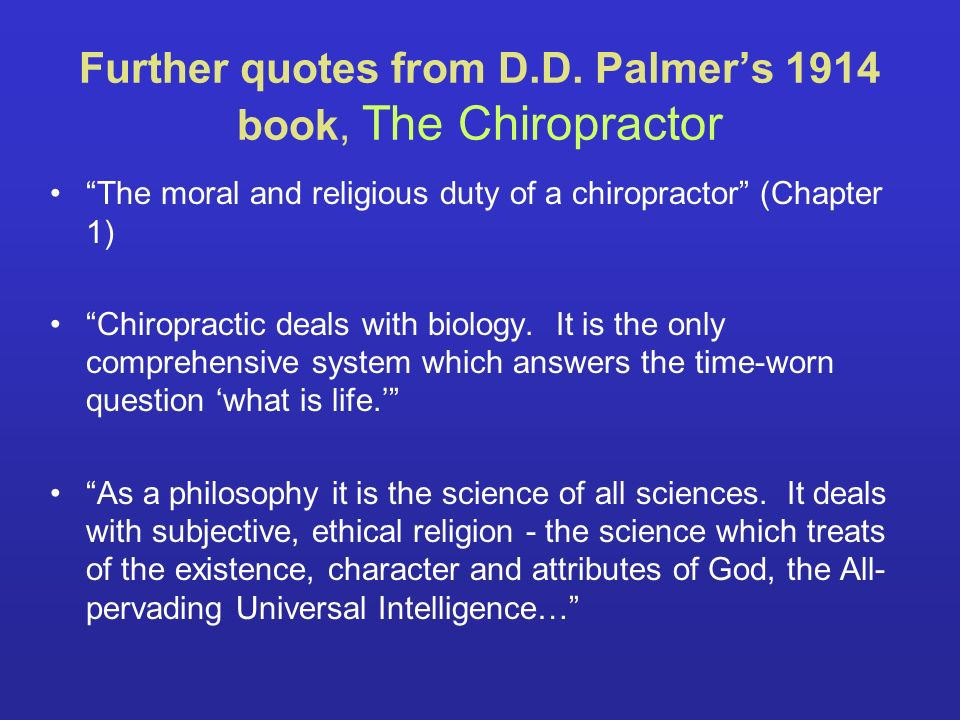 Further quotes from D.D. Palmer's 1914 book, The Chiropractor