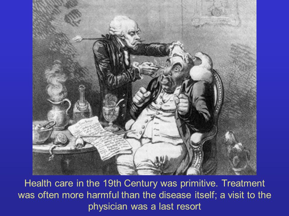 Health care in the 19th Century was primitive