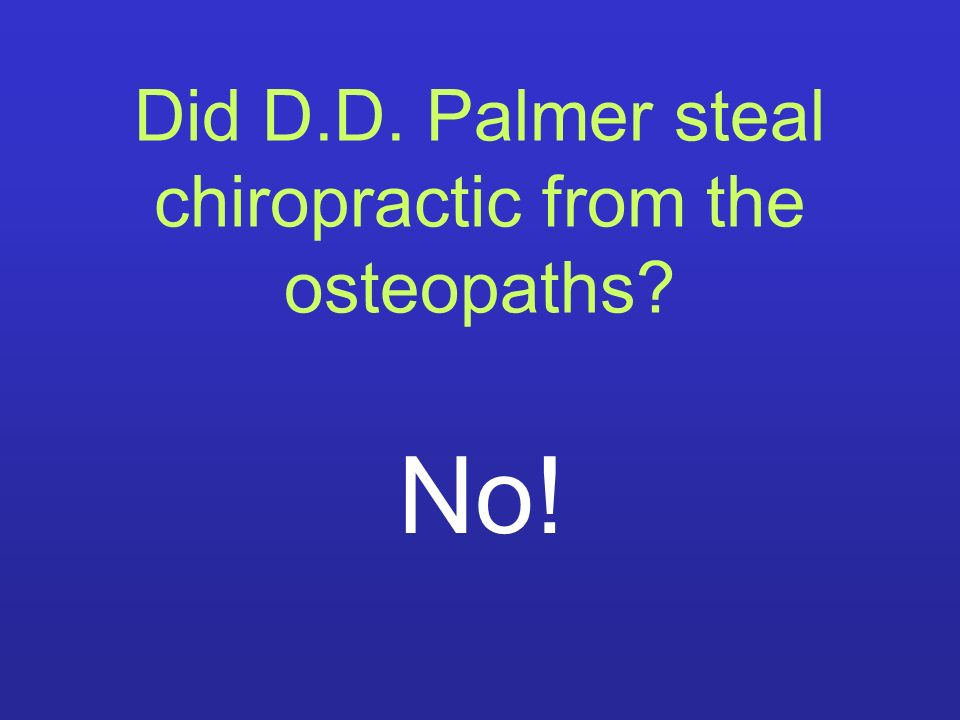 Did D.D. Palmer steal chiropractic from the osteopaths