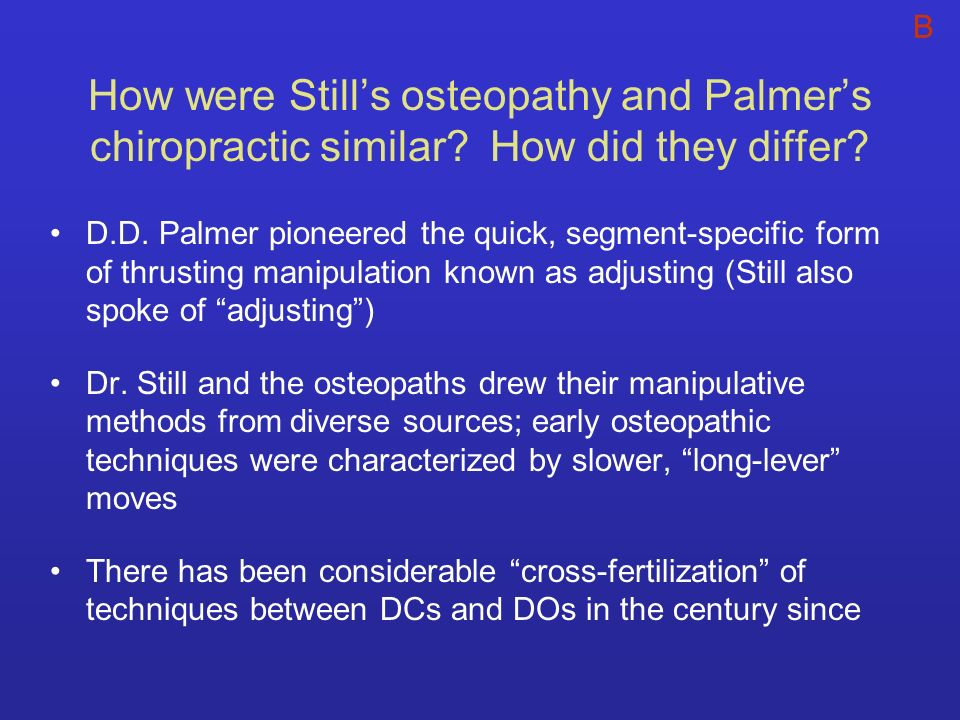 B How were Still's osteopathy and Palmer's chiropractic similar How did they differ
