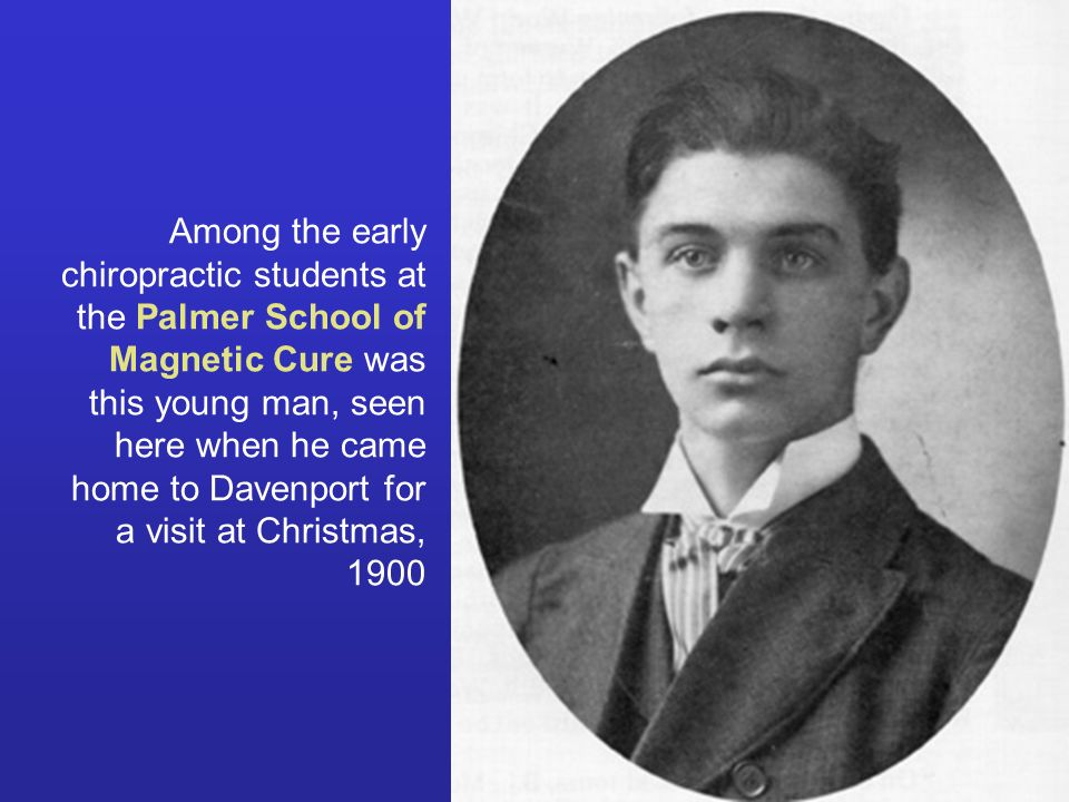 Among the early chiropractic students at the Palmer School of Magnetic Cure was this young man, seen here when he came home to Davenport for a visit at Christmas, 1900