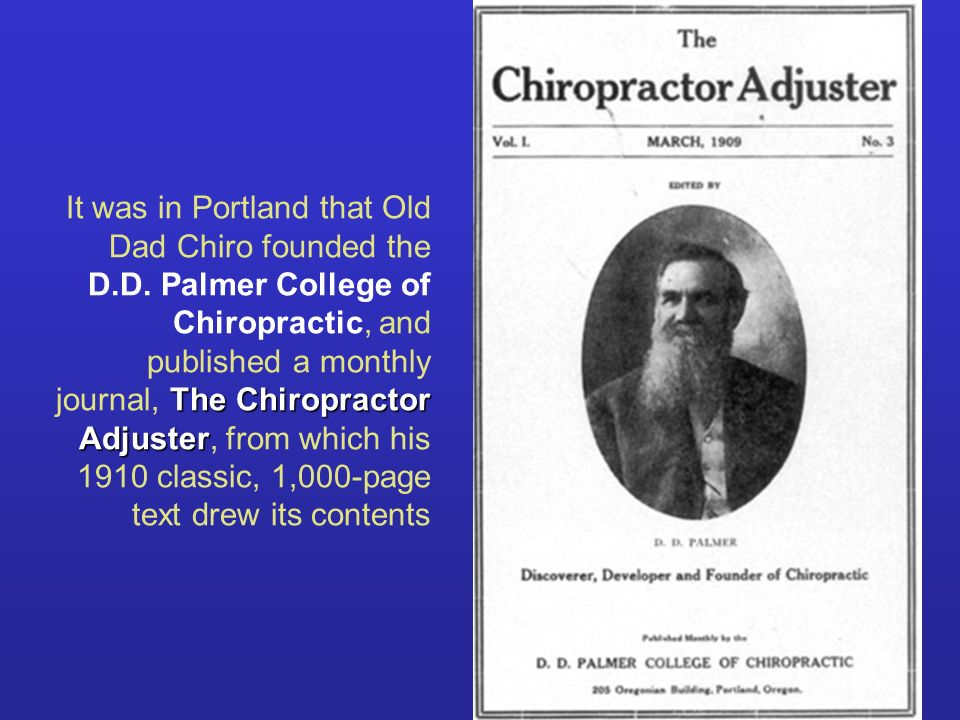 It was in Portland that Old Dad Chiro founded the D. D
