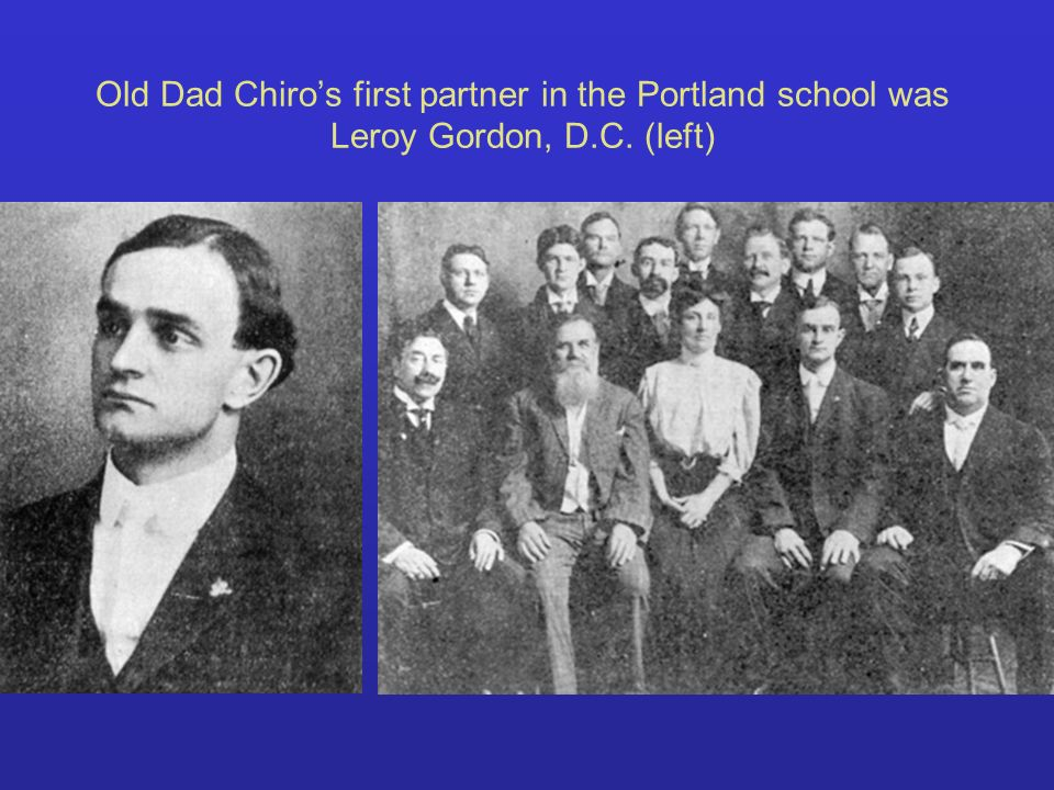 Old Dad Chiro's first partner in the Portland school was Leroy Gordon, D.C. (left)
