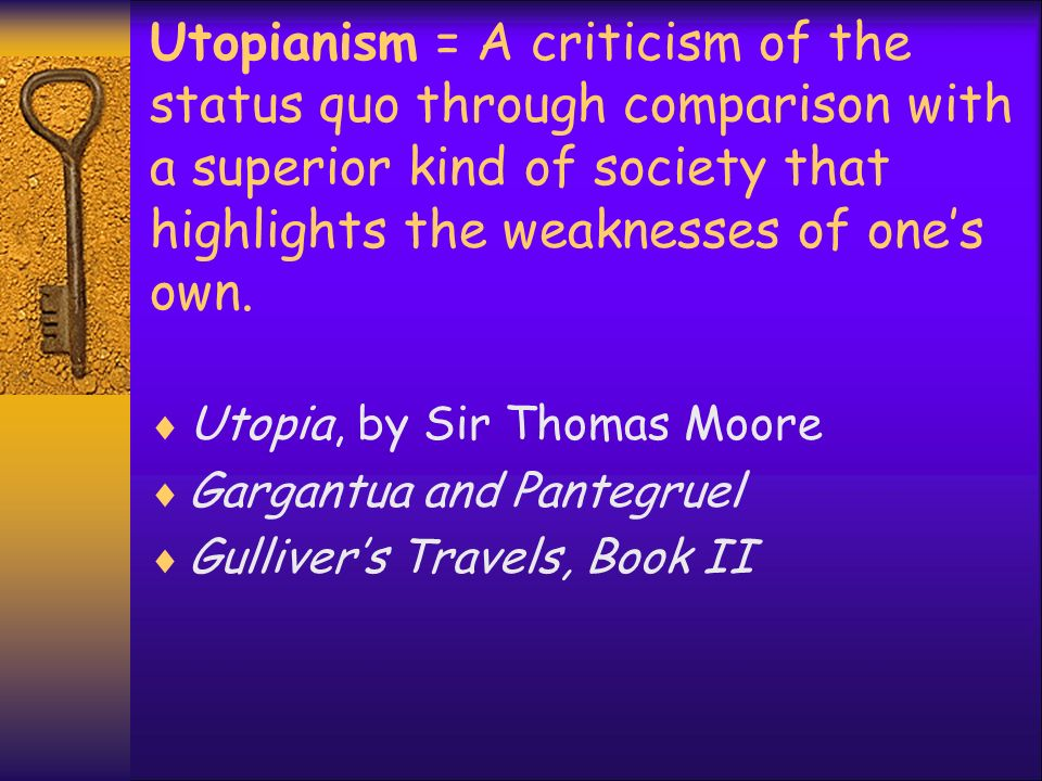 Utopianism = A criticism of the status quo through comparison with a superior kind of society that highlights the weaknesses of one's own.