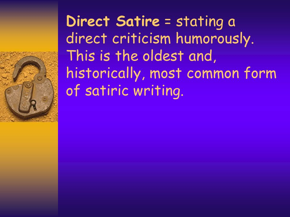 Direct Satire = stating a direct criticism humorously