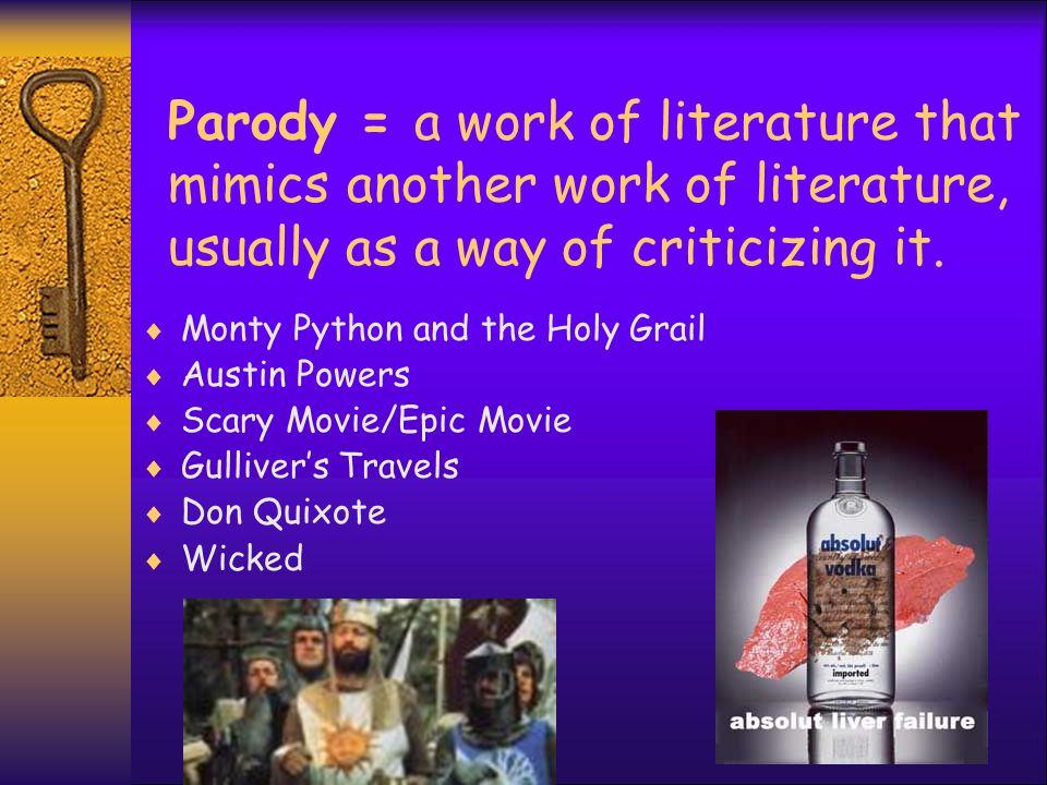 Parody = a work of literature that mimics another work of literature, usually as a way of criticizing it.