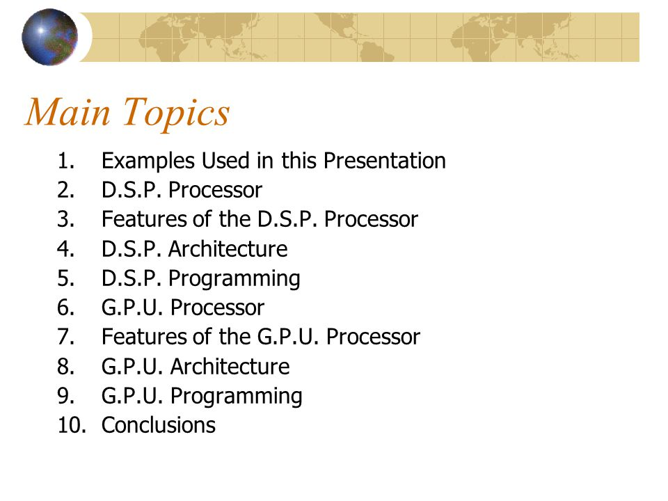 Main Topics Examples Used in this Presentation D.S.P. Processor