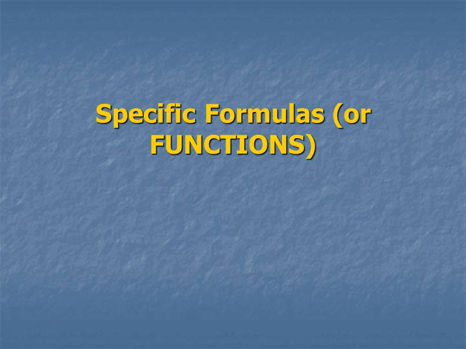 Specific Formulas (or FUNCTIONS)