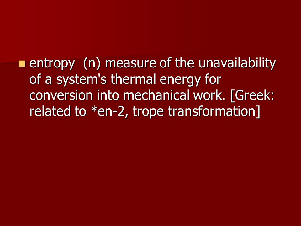 entropy (n) measure of the unavailability of a system s thermal energy for conversion into mechanical work.