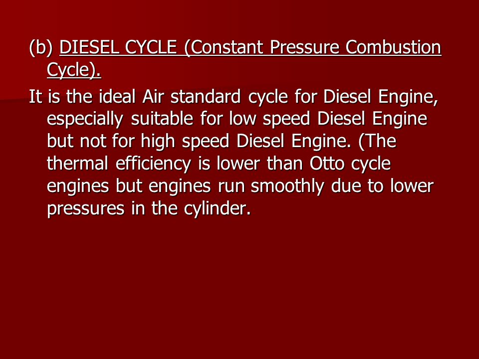 (b) DIESEL CYCLE (Constant Pressure Combustion Cycle).