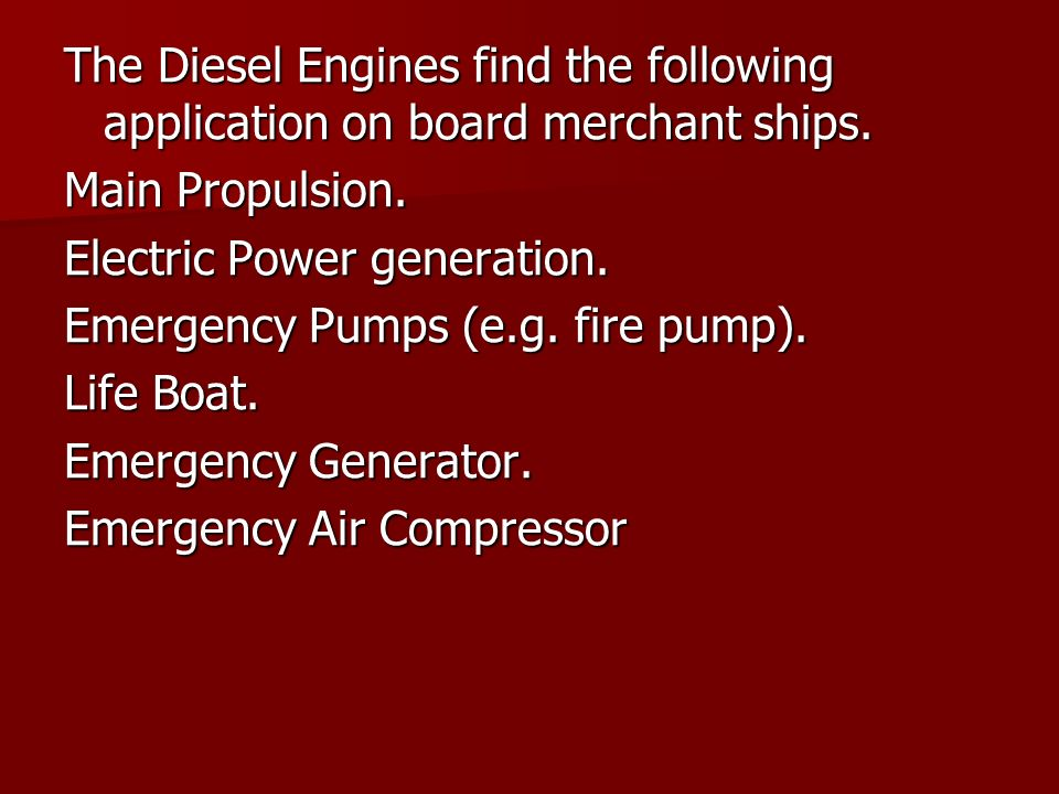 The Diesel Engines find the following application on board merchant ships.