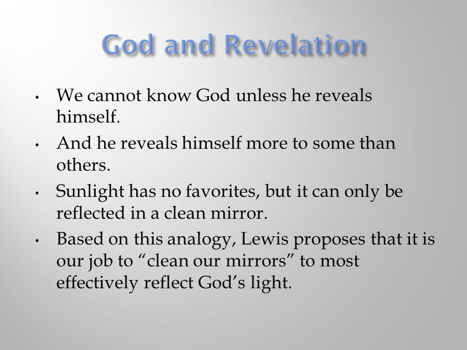 God and Revelation We cannot know God unless he reveals himself.