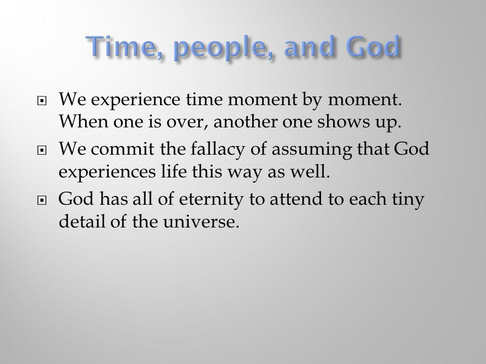 Time, people, and God We experience time moment by moment. When one is over, another one shows up.