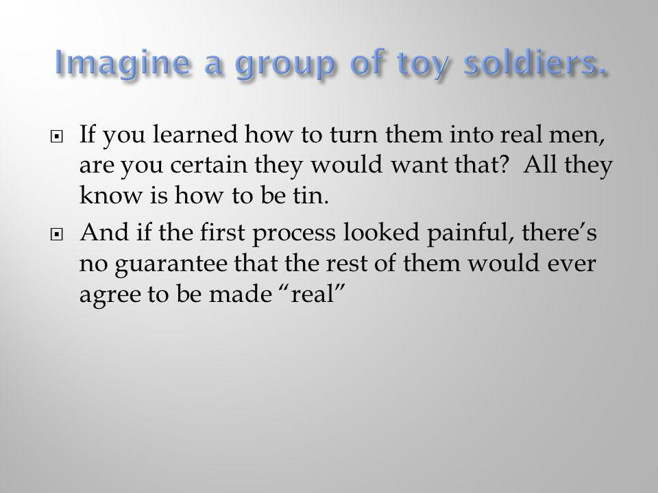 Imagine a group of toy soldiers.