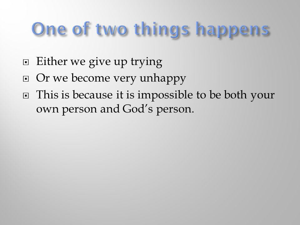 One of two things happens