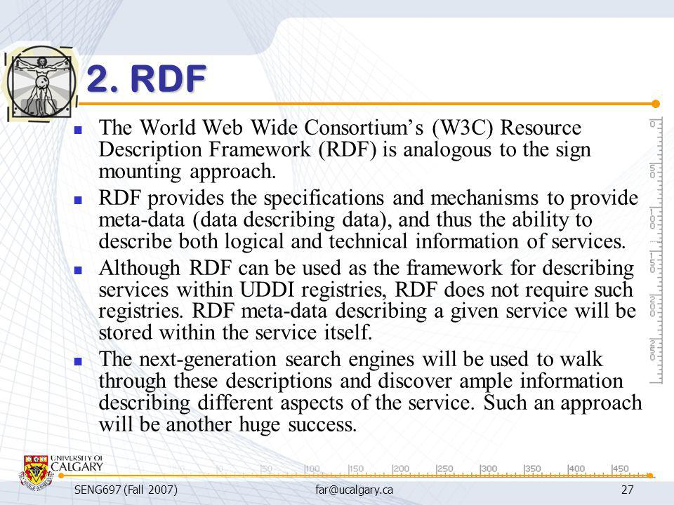 2. RDF The World Web Wide Consortium's (W3C) Resource Description Framework (RDF) is analogous to the sign mounting approach.