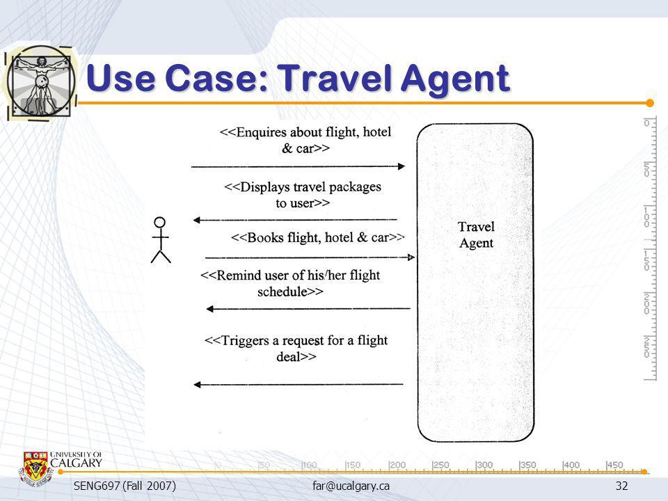 Use Case: Travel Agent SENG697 (Fall 2007) far@ucalgary.ca