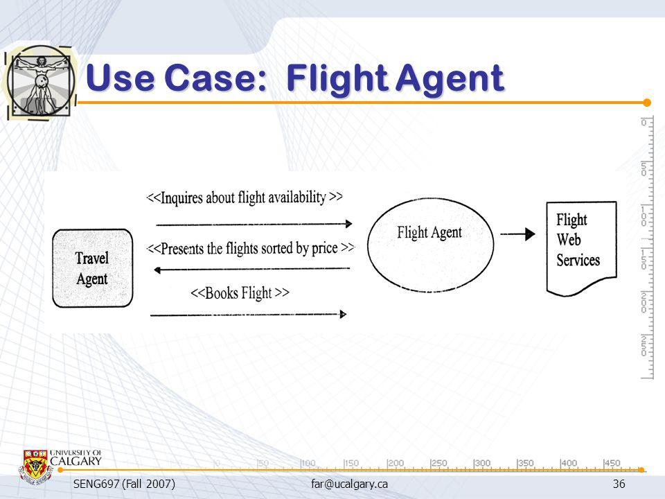 Use Case: Flight Agent SENG697 (Fall 2007) far@ucalgary.ca